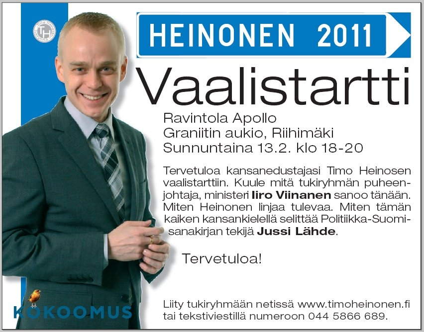 Tervetuloa Vaalistarttiin Riihimäelle, Ravintola Apolloon tänään su 13.2. klo 18 alkaen. Tule kuulemaan, mitä tukiryhmän puheenjohtaja, ministeri Iiro Viinanen sanoo tänään. Miten linjataan tulevaa? Miten tämän kansankielelle kääntää politiikka-Suomi sanakirjan tekijä Jussi Lähde? TERVETULOA!