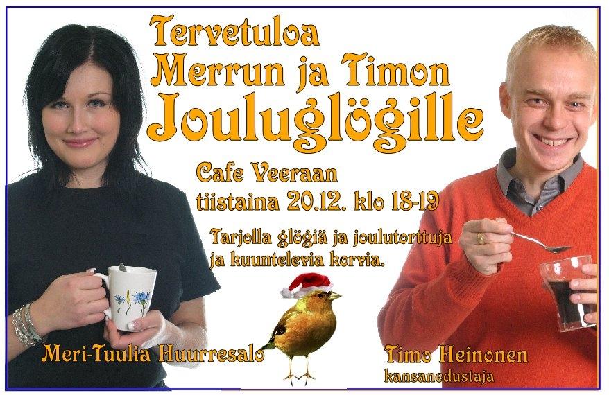 Glögitilaisuuksia ja muuta tulossa. Tämän Merrun ja minun Hämeenlinnan Gölögien lisäksi nyt tässä tänä viikonloppuna:Lauantaina 3.12.2011 klo 11:30 - 12:00  Presidenttiehdokas Sauli Niinistö Tuuloksen kauppakeskuksessa Hämeenlinnassa Maanantaina 5.12.2011 Kokoomuksen Hämeenlinnan kunnallisjärjestö tarjoaa glögiä Hämeenlinnan torilla klo 9-14. Timo tavattavissa klo 11-12 Tervetuloa juttusille!