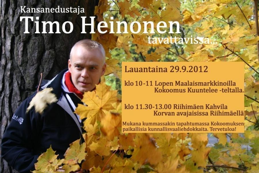 Kokoomus Kuuntelee - lauantaina 29.9.2012: Timo Heinonen Lopen Maalaismarkkinoilla Kokoomuksen teltalla klo 10-11 ja Riihimäen Kahvila Korvan avajaisissa klo 11.30-13.00. Tervetuloa mukaan!