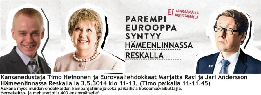 Olen vauhdittamassa euroehdokkaittemme Marjatta Rasin ja Jari Anderssonin EU-kampanjoita Reskalla la 3.5.2014. Olen itse paikalla klo 11-11.45 ja tilaisuus jatkuu aina kello 13 asti. Tarjolla hernerokkaa ja mehua 400 ensimmäiselle. Tilaisuuden järjestää Kokoomuksen Hämeenlinnan Kunnallisjärjestö ry. Nähdään Hämeenlinnan Reskalla lauantaina!
