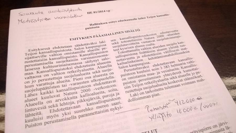 Ja sitten työpapereita... Eli tässä hallituksen esitys jolla Suomeen syntyy seuraava kansallispuisto. Nyt vuorossa Teijo Saloon.
