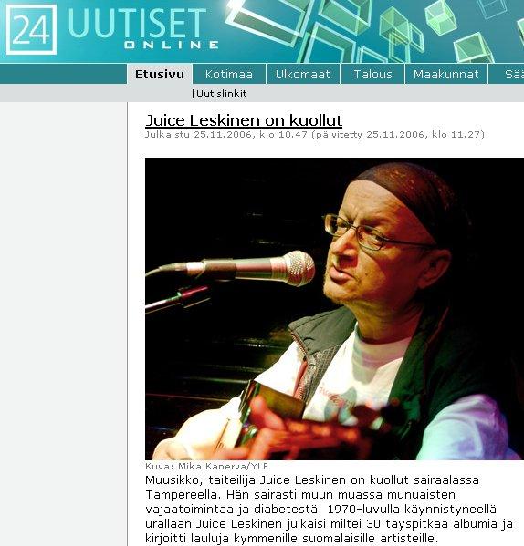 Innoittajani ja suuresti ihannoimani Juice Leskinen kuoli eilen Tampereella. Asiasta uutisoi tänään kaikki valtakunnan mediat. Tässä Ylen internetin etusivu tänään 25.11.2006.