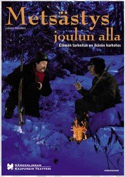 Eilen kävimme katsomassa Juhani Peltosen näytelmän Metsästys joulun alla Hämeenlinnan kaupunginteatterin Verstaalla. Suosittelen.